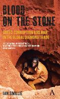 Blood on the Stone: Greed, Corruption and War in the Global Diamond Trade (Hardback)
