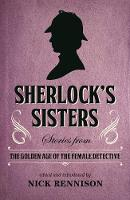 Sherlock's Sisters: Stories from the Golden Age of the Female Detective (Paperback)