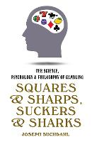Squares & Sharps, Suckers & Sharks: The Science, Psychology & Philosophy of Gambling (Paperback)