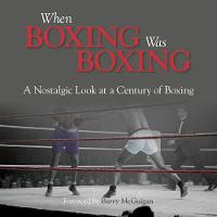 When Boxing Was Boxing: A Nostalgic Look at a Century of Boxing (Hardback)