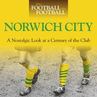 When Football Was Football: Norwich City: A Nostalgic Look at a Century of the Club (Hardback)