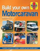 Build Your Own Motorcaravan: A practical manual for van conversions, coachbuilts and major renovation projects (Hardback)