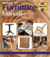 Make Your Own Furniture Manual: The Step-By-Step Guide to Designing and Making Furniture - Haynes Manuals (Paperback)