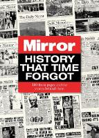 History That Time Forgot: 100 Front Pages and the Stories Behind Them (Hardback)