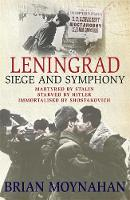 Leningrad: Siege and Symphony (Hardback)
