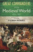 The Great Commanders of the Medieval World 454-1582AD (Paperback)