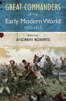 The Great Commanders of the Early Modern World 1567-1865 (Paperback)