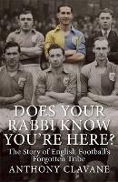 Does Your Rabbi Know You're Here?: The Story of English Football's Forgotten Tribe (Hardback)