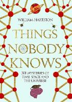 The Things that Nobody Knows: 501 Mysteries of Life, the Universe and Everything (Hardback)