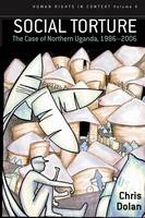 Social Torture: The Case of Northern Uganda, 1986-2006 - Human Rights in Context 4 (Paperback)