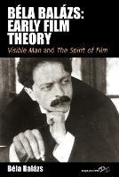 Bela Balazs: Early Film Theory: <i>Visible Man</i> and <i>The Spirit of Film</i> - Film Europa (Paperback)