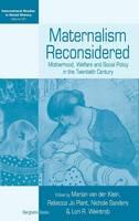 Maternalism Reconsidered: Motherhood, Welfare and Social Policy in the Twentieth Century - International Studies in Social History 20 (Hardback)