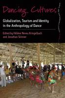 Dancing Cultures: Globalization, Tourism and Identity in the Anthropology of Dance - Dance and Performance Studies (Hardback)