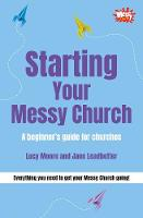 Starting Your Messy Church: A Beginner's Guide for Churches (Paperback)