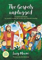 The Gospels Unplugged: 52 Poems and Stories for Creative Writing, RE, Drama and Collective Worship (Paperback)