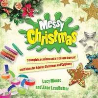 Messy Christmas: 3 Complete Sessions and a Treasure Trove of Craft Ideas for Advent, Christmas and Epiphany (Paperback)