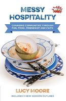 Messy Hospitality: Changing Communities Through Fun, Food, Friendship and Faith (Paperback)