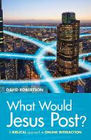 What Would Jesus Post?: A Biblical approach to online interaction (Paperback)