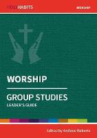 Holy Habits Group Studies: Worship: Leader's Guide - Holy Habits Group Studies (Paperback)