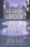 The Ground Hardens After the Rain: An Anthology by the First Story Group at St Martin-in-the-Fields high School for Girls (Paperback)