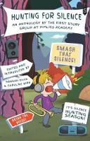 Hunting for Silence: An Anthology by the First Story Group at Pimlico Academy (Paperback)