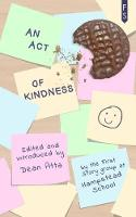 An Act of Kindness: An Anthology by the First Story Group at Hampstead School (Paperback)