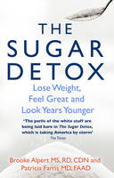 The Sugar Detox: Lose Weight, Feel Great and Look Years Younger (Paperback)