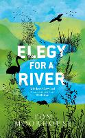 Elegy For a River: Whiskers, Claws and Conservation's Last, Wild Hope (Hardback)