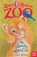 Zoe's Rescue Zoo: The Lonely Lion Cub - Zoe's Rescue Zoo (Paperback)