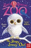 Zoe's Rescue Zoo: The Sleepy Snowy Owl - Zoe's Rescue Zoo (Paperback)