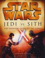 Star Wars - Jedi vs. Sith: The Essential Guide to the Force (Paperback)