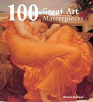 100 Great Art Masterpieces - 100 Masterpieces (Hardback)