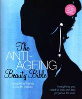 The Anti-Ageing Beauty Bible: Everything You Need To Look and Feel Gorgeous Forever (Paperback)