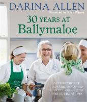 30 Years at Ballymaloe: A celebration of the world-renowned cookery school with over 100 new recipes: 30 Years at Ballymaloe: A celebration of the world-renowned cookery school with over 100 new recipes - Irish Cookery (Hardback)