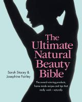 The Ultimate Natural Beauty Bible: The award-winning products, home-made recipes and tips that really work - naturally (Hardback)