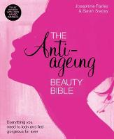 The Anti-Ageing Beauty Bible Everything you need to look and feel gorgeous: The Anti-Ageing Beauty Bible  Everything you need to look and feel gorgeous (Paperback)