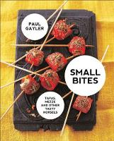 Small Bites: Tapas, mezze and other tasty morsels: Small Bites: Tapas, mezze and other tasty morsels (Paperback)
