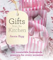 Gifts from the Kitchen: 100 irresistible homemade presents for every occasion (Paperback)