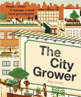 The City Grower: Design, Create and Manage a Small Food-growing Plot (Paperback)