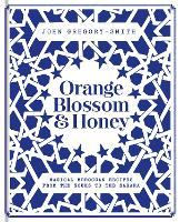 Orange Blossom & Honey: Magical Moroccan recipes from the souks to the Sahara (Hardback)