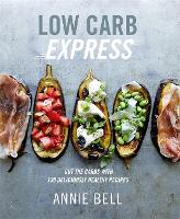 Low Carb Express: Cut the carbs with 130 deliciously healthy recipes (Paperback)