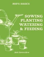 Bob's Basics: Sowing, Planting, Watering (Paperback)
