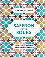 Saffron in the Souks: Vibrant recipes from the heart of Lebanon (Hardback)