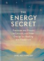 The Energy Secret: Practices and rituals to unlock your inner energy for healing and happiness (Hardback)