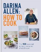 How to Cook: The 100 Essential Recipes Everyone Should Know (Hardback)