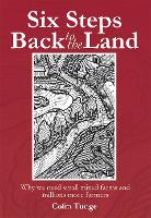 Six Steps Back to the Land: Why we need small mixed farms and millions more farmers (Hardback)