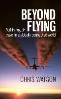 Beyond Flying: Rethinking Air Travel in a Globally Connected World (Paperback)