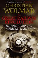 The Great Railway Revolution: The Epic Story of the American Railroad (Paperback)