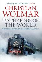 To the Edge of the World: The Story of the Trans-Siberian Railway (Hardback)