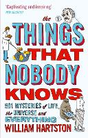 The Things that Nobody Knows: 501 Mysteries of Life, the Universe and Everything (Paperback)